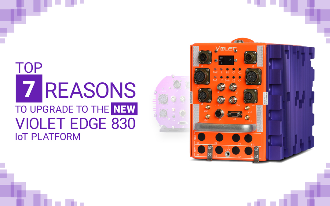 Top 7 Reasons to Upgrade to the New Violet Edge 830 IoT Platform